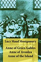 Anne of Green Gables + Anne of Avonlea + Anne of the Island: The 3 First Anne Shirley Classics Unabridged