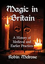 Magic in Britain: A History of Medieval and Earlier Practices