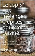 Le top 51 des mélanges dépices pour votre cuisine.: Les mélanges dépices connus et encore inconnus peuvent être produits par vous-même de manière simple. (French Edition)