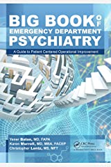 Big Book of Emergency Department Psychiatry: A Guide to Patient Centered Operational Improvement Kindle Edition