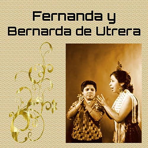 Fernanda Y Bernarda De Utrera By Fernanda De Utrera Bernarda De Utrera On Amazon Music