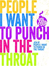 Just A FEW People I Want to Punch in the Throat (Vol #4)
