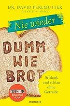 Nie wieder - Dumm wie Brot: Schlank und schlau ohne Getreide (German Edition)