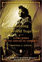 Holding Our World Together: Ojibwe Women and the Survival of Community (Penguin Library of American Indian History)