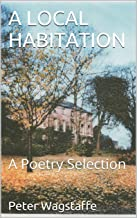 A LOCAL HABITATION: A Poetry Selection