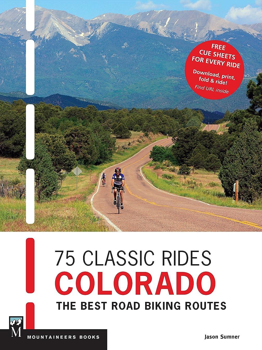 誠実予言する最後の75 Classic Rides Colorado: The Best Road Biking Routes (English Edition)