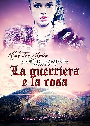 Storie di Transienda, racconto n.3 La guerriera e la rosa