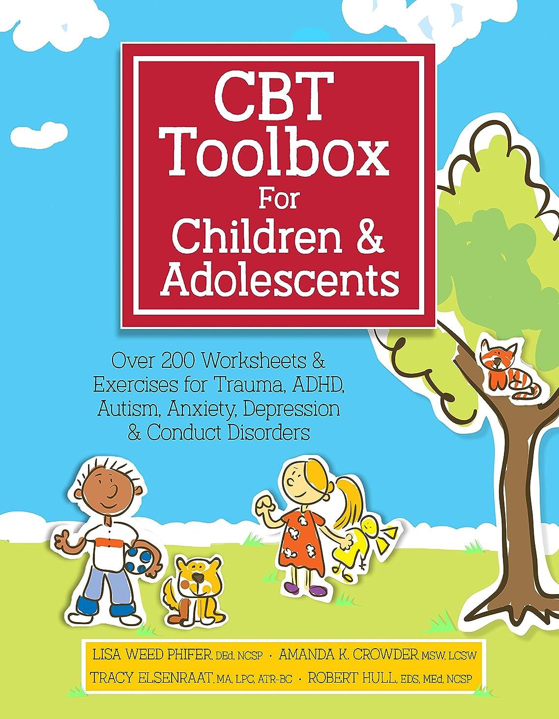 ソフトウェア示すどこにもCBT Toolbox for Children and Adolescents: Over 200 Worksheets & Exercises for Trauma, ADHD, Autism, Anxiety, Depression & Conduct Disorders (English Edition)