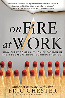 On Fire at Work: How Great Companies Ignite Passion in Their People Without Burning Them Out (English Edition)