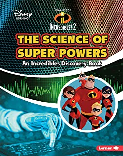 The Science of Super Powers: An Incredibles Discovery Book (Disney Learning Discovery Books)