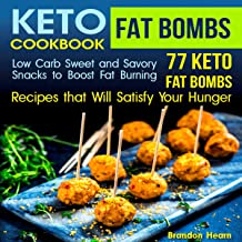 Keto Fat Bombs Cookbook: Low Carb Sweet and Savory Snacks to Boost Fat Burning: 77 Keto Fat Bombs Recipes That Will Satisfy Your Hunger