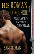 His Roman Conqueror I: Enslaved By The General (Ancient Warrior Series Book 1)