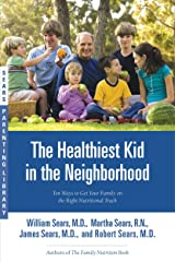 The Healthiest Kid in the Neighborhood: Ten Ways to Get Your Family on the Right Nutritional Track (Sears Parenting Library) Kindle Edition