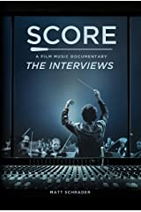 SCORE: A Film Music Documentary — The Interviews (Featuring Hans Zimmer, Bear McCreary, James Cameron, Brian Tyler and more): The modern maestros of film music reveal their creative secrets Kindle Edition