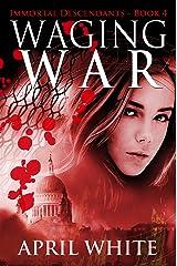 Waging War (The Immortal Descendants Book 4) Kindle Edition