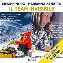 Il team invisibile: Come diventare una squadra vincente e affrontare le sfide del lavoro e del mondo che cambiano