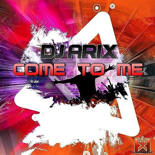 DJ Arix - Come To Me