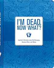 I'm Dead, Now What?: Important Information About My Belongings, Business Affairs, and Wishes