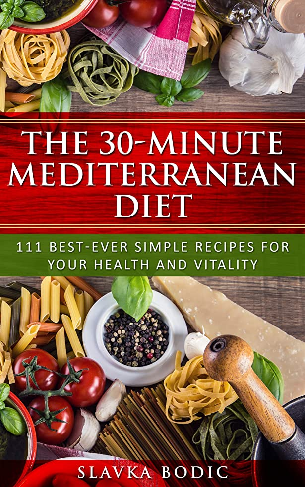 攻撃日記アマチュアThe 30-minute Mediterranean diet: 111 best-ever simple recipes for your health and vitality (Balkan food Book 2) (English Edition)