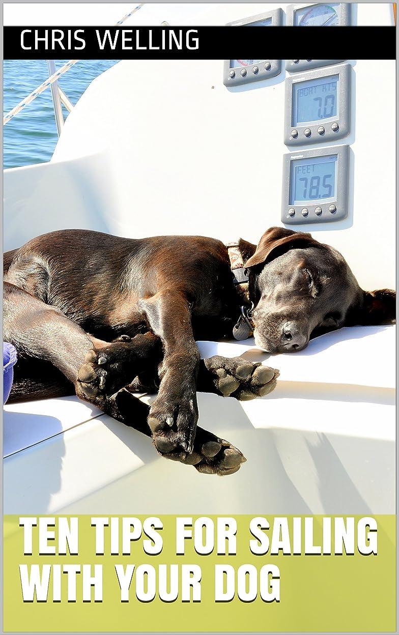 お祝い致命的変数Ten Tips for Sailing with your Dog (English Edition)