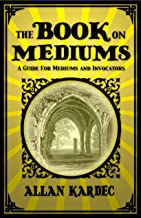 Book On Mediums: : The Guide for Mediums and Invocators