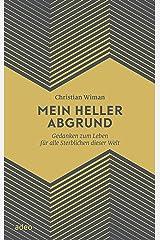Mein heller Abgrund: Gedanken zum Leben für alle Sterblichen dieser Welt (German Edition) eBook Kindle