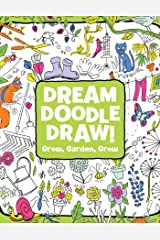 Grow, Garden, Grow (Dream Doodle Draw!) Paperback