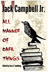 All Manner of Dark Things: Collected Bits and Pieces Kindle Edition