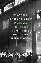 Piazza Fontana: Il primo atto dell'ultima guerra italiana (Italian Edition)