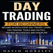 Day Trading for Beginners- Become an Intelligent Day Trader: Learn Day Trading Strategies, Tools and Tactics, Trading Psychology and Discipline