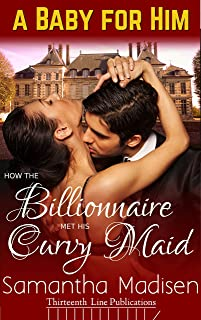 How the Billionaire met his Curvy Maid: A Pregnancy Romance (A Baby For Him Book 1)