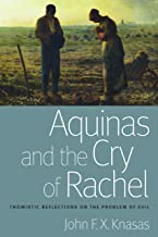 Aquinas and the Cry of Rachel: Thomistic Reflections on the Problem of Evil (Catholic Moral Thought (Hardcover))