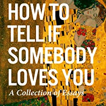 How to Tell If Somebody Loves You: A Collection of Essays