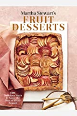 Martha Stewart's Fruit Desserts: 100+ Delicious Ways to Savor the Best of Every Season: A Baking Book Kindle Edition