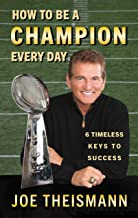 How to be a Champion Every Day: 6 Timeless Keys to Success