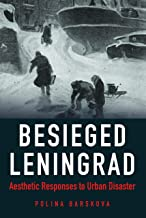 Besieged Leningrad: Aesthetic Responses to Urban Disaster