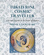 Tuked Rini, Cosmic Traveller: Life and Legend in the Heart of Borneo (NIAS Monographs)