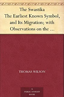 The Swastika The Earliest Known Symbol, and Its Migration; with Observations on the Migration of Certain Industries in Prehistoric Times