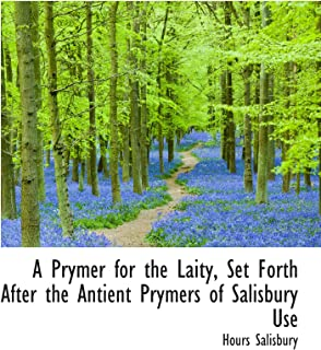 A Prymer for the Laity, Set Forth After the Antient Prymers of Salisbury Use