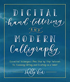 Digital Hand Lettering and Modern Calligraphy: Essential Techniques Plus Step-by-Step Tutorials for Scanning, Editing, and Creating on a Tablet
