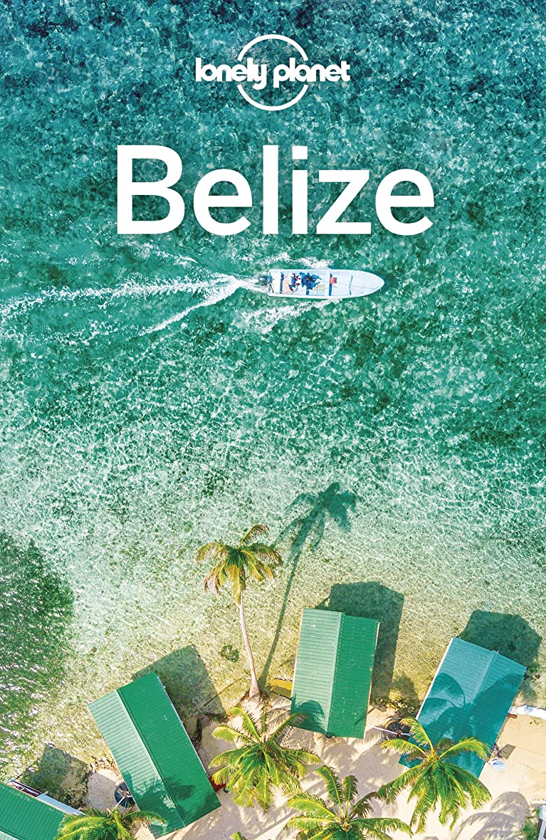 抑圧顔料自慢Lonely Planet Belize (Travel Guide) (English Edition)