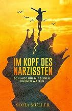 Im Kopf des Narzissten: Schlage ihn mit seinen eigenen Waffen (German Edition)