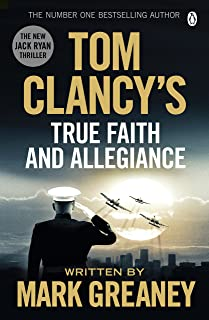 Tom Clancy's True Faith and Allegiance: INSPIRATION FOR THE THRILLING AMAZON PRIME SERIES JACK RYAN
