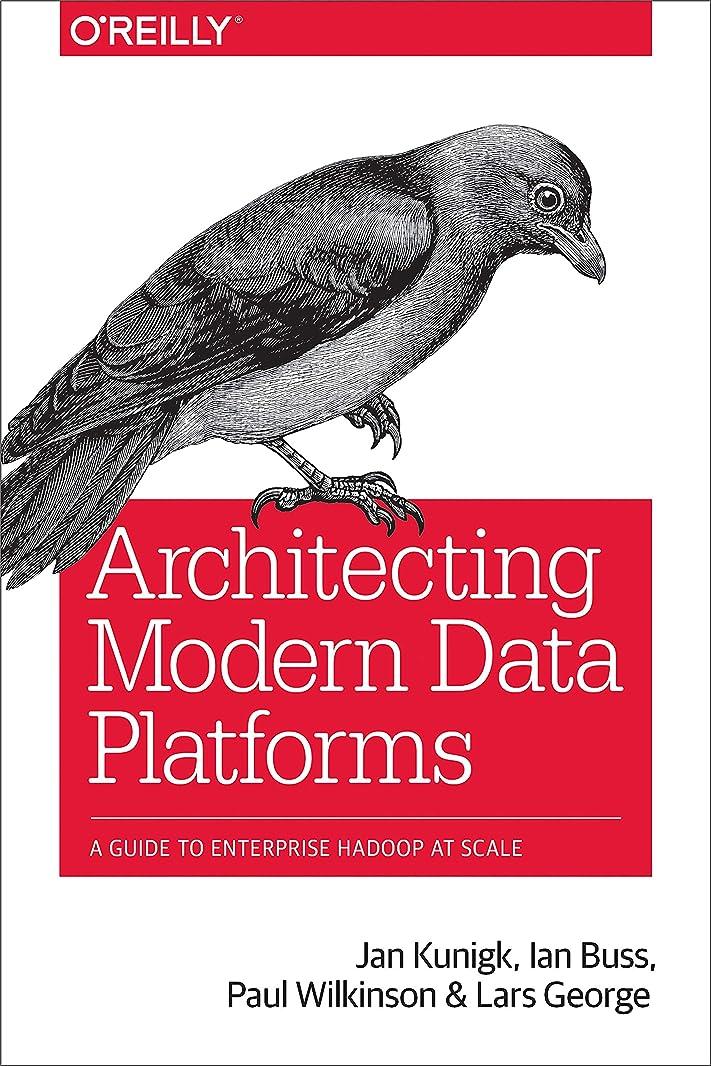 種類キャンドルしわArchitecting Modern Data Platforms: A Guide to Enterprise Hadoop at Scale (English Edition)