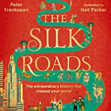 The Silk Roads: The Extraordinary History That Created Your World - Children's Edition