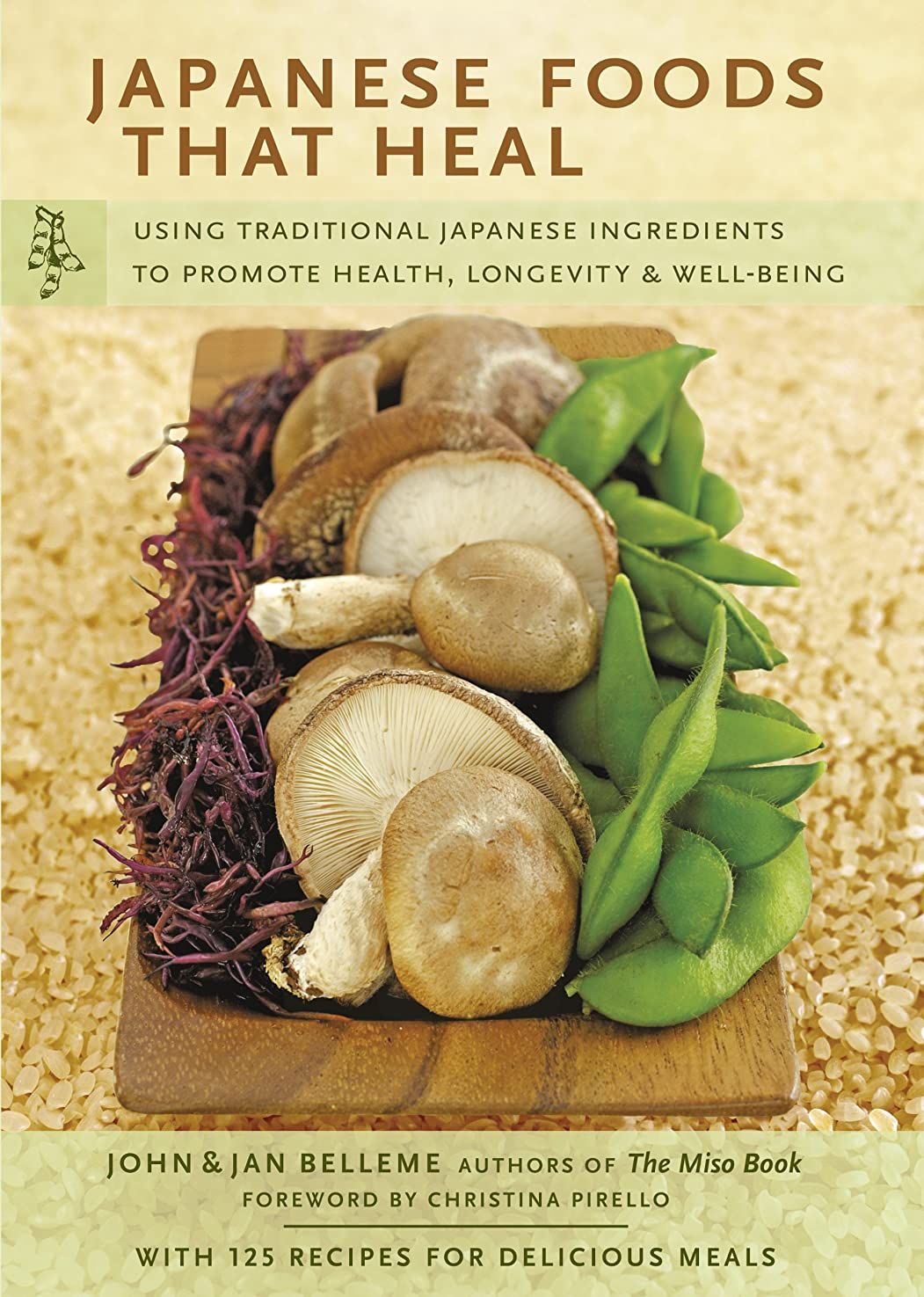 キャンセル乗って確執Japanese Foods that Heal: Using Traditional Japanese Ingredients to Promote Health, Longevity, & Well-Being (English Edition)