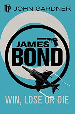 Win, Lose or Die: A 007 Novel (James Bond 007)