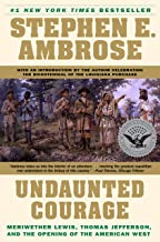 Undaunted Courage: Meriwether Lewis, Thomas Jefferson, and the Opening of the American West PDF