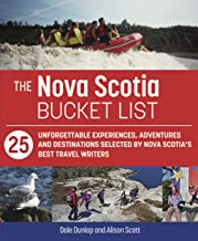 The Nova Scotia Bucket List: 25 unforgettable experiences, adventures and destinations selected by Nova Scotia's best trav...