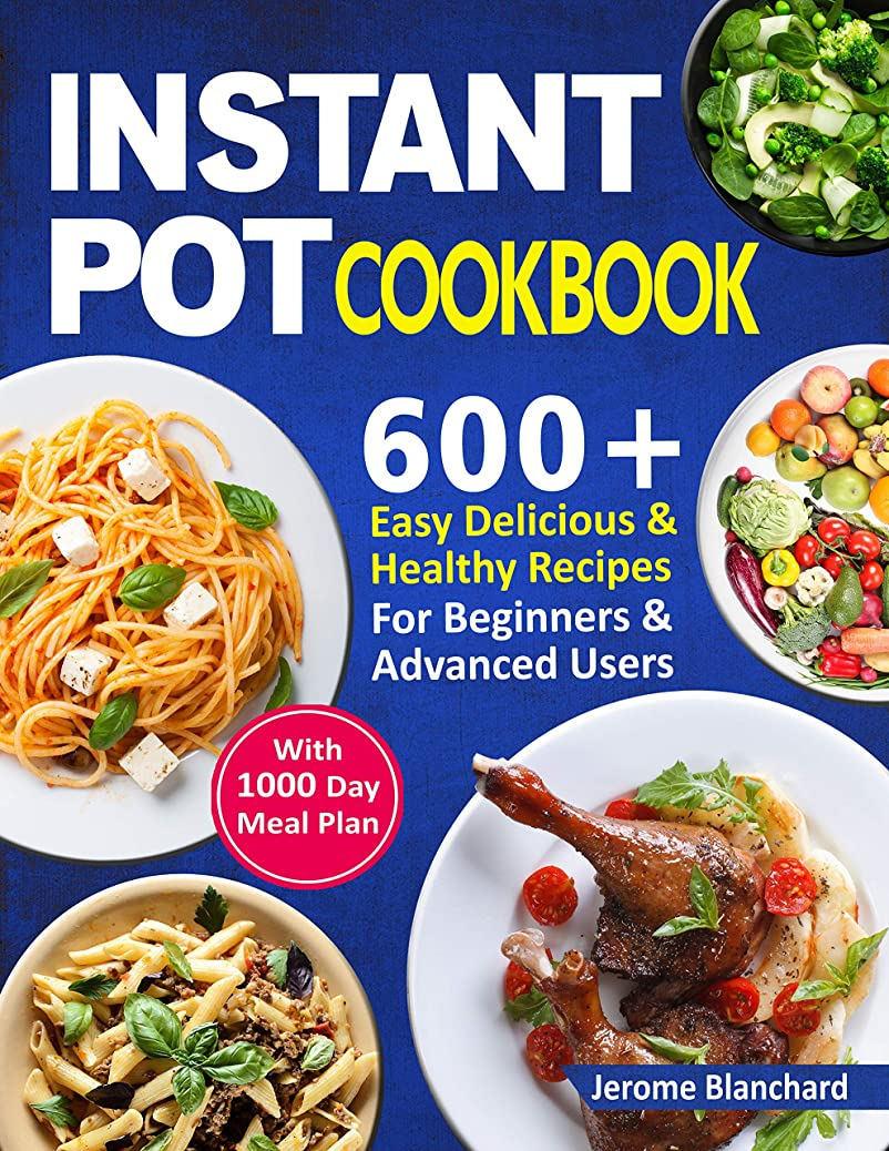 いたずらなしたい群衆Instant Pot cookbook: 600+ Easy Delicious And Healthy Recipes -1000-Day Meal Plan For Beginners And Advanced Users (English Edition)